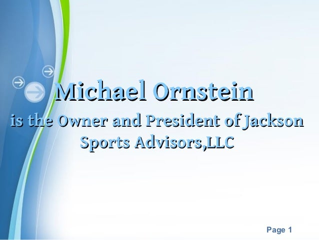 Michael Ornsteinis the Owner and President of Jackson         Sports Advisors,LLC             Powerpoint Templates        ...