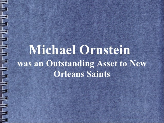 Michael Ornstein was an Outstanding Asset to New Orleans Saints