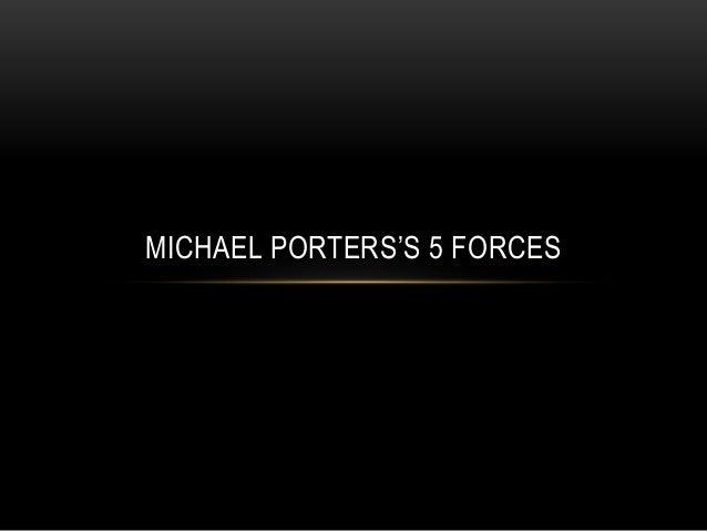 MICHAEL PORTERS'S 5 FORCES