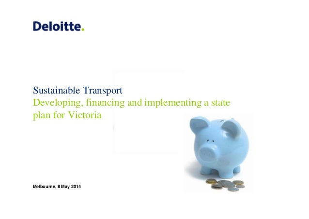 Sustainable Transport Developing, financing and implementing a state plan for Victoria Melbourne, 8 May 2014