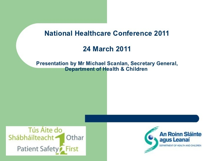 National Healthcare Conference 2011  24 March 2011  Presentation by Mr Michael Scanlan, Secretary General, Department of H...