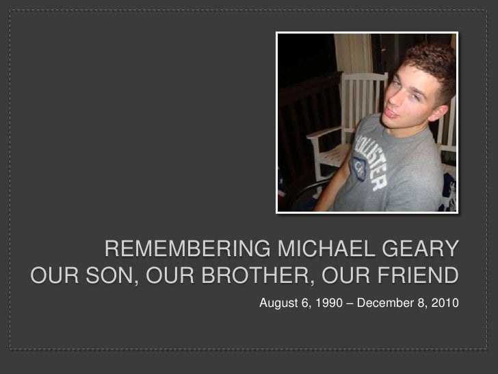 remembering Michael gearyour son, our brother, our friend<br />August 6, 1990 – December 8, 2010<br />