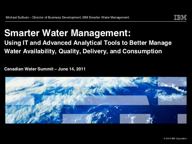 Michael Sullivan   Director of Business Development, IBM Smarter Water ManagementSmarter Water Management:Using IT and Adv...