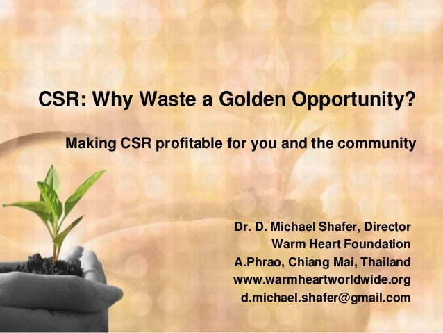 CSR: Why Waste a Golden Opportunity?  Making CSR profitable for you and the community                        Dr. D. Michae...