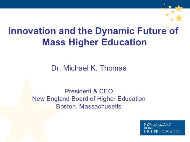Innovation and the Dynamic Future of       Mass Higher Education           Dr. Michael K. Thomas               President &...