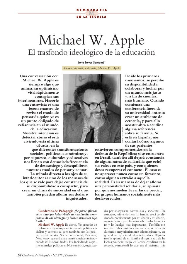 """Torres Santomé, Jurjo (1998). """"Michael W. Apple: El trasfondo ideológico de la educación"""". Cuadernos de Pedagogía. Nº 275 (Diciembre), págs. 36 – 44."""