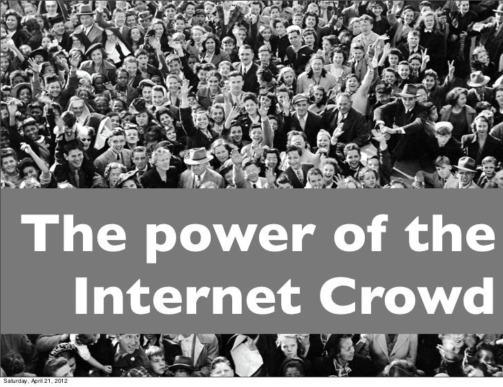 The power of the      Internet CrowdSaturday, April 21, 2012