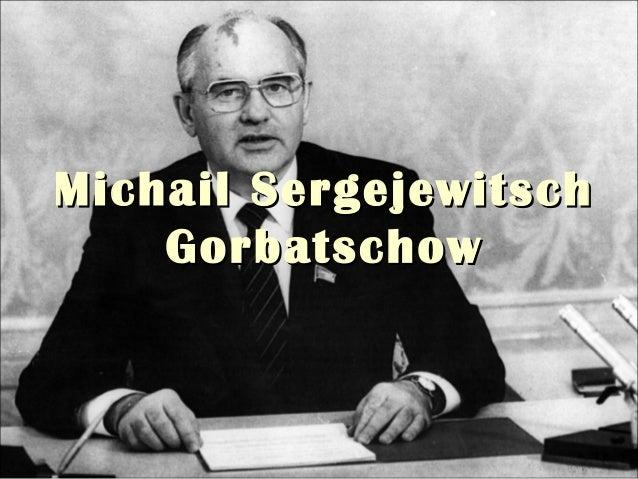 Michail SergejewitschMichail Sergejewitsch GorbatschowGorbatschow