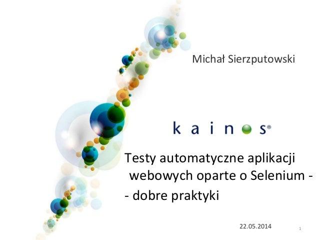 122.05.2014 Testy automatyczne aplikacji webowych oparte o Selenium - - dobre praktyki Michał Sierzputowski