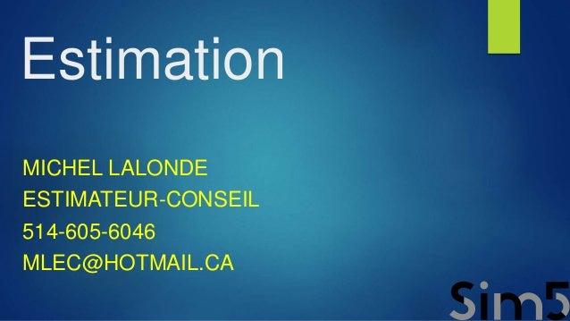 Estimation MICHEL LALONDE ESTIMATEUR-CONSEIL 514-605-6046 MLEC@HOTMAIL.CA