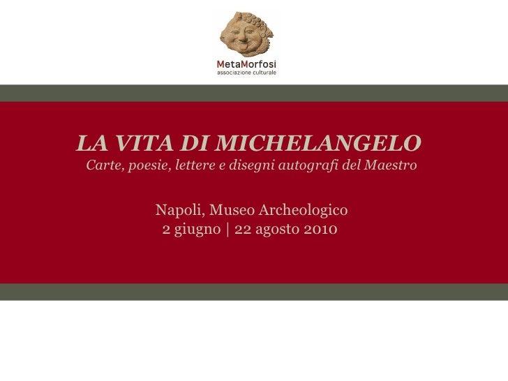 LA VITA DI MICHELANGELO Carte, poesie, lettere e disegni autografi del Maestro              Napoli, Museo Archeologico    ...