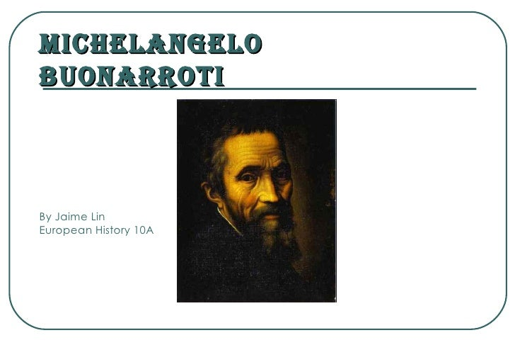 Michelangelo Buonarroti     By Jaime Lin European History 10A
