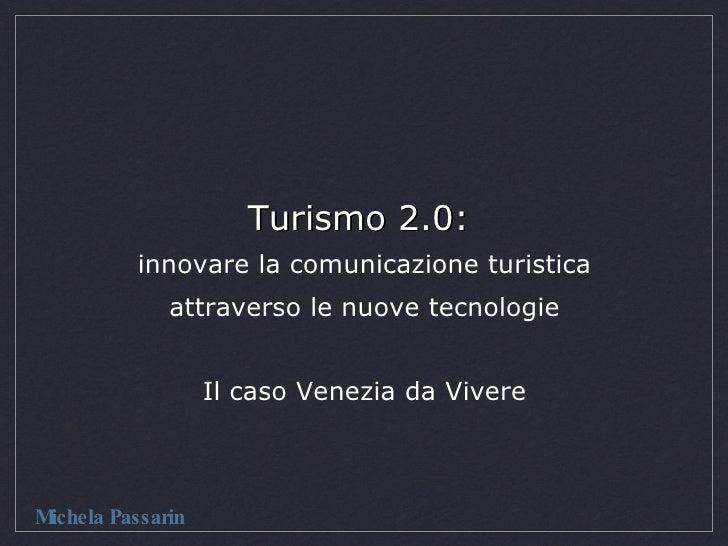 Turismo 2.0:  innovare la comunicazione turistica attraverso le nuove tecnologie Il caso Venezia da Vivere Michela Passarin