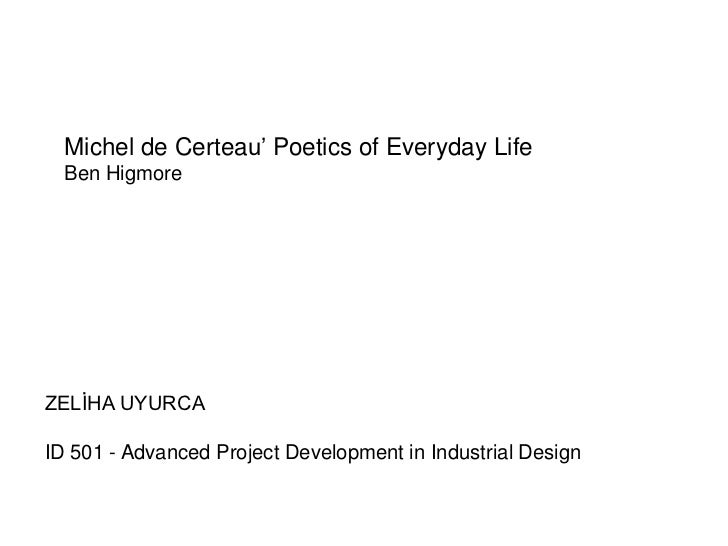 """Michel de Certeau"""" Poetics of Everyday Life  Ben HigmoreZELİHA UYURCAID 501 - Advanced Project Development in Industrial D..."""
