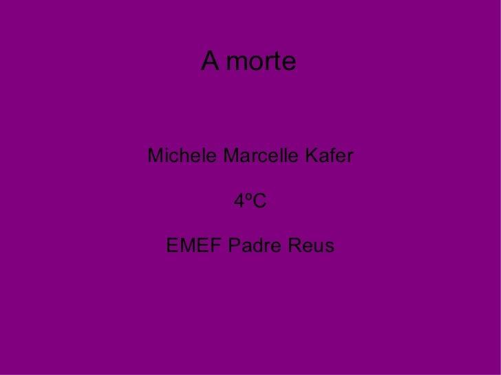 A morte Michele Marcelle Kafer 4ºC EMEF Padre Reus