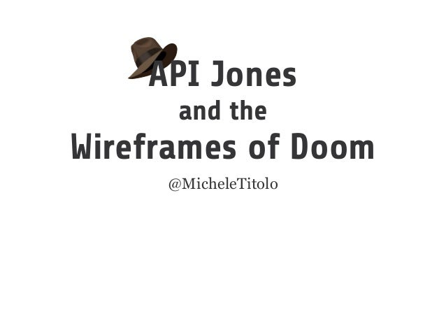 @MicheleTitolo API Jones and the Wireframes of Doom