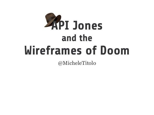 API Jones and the Wireframes of Doom