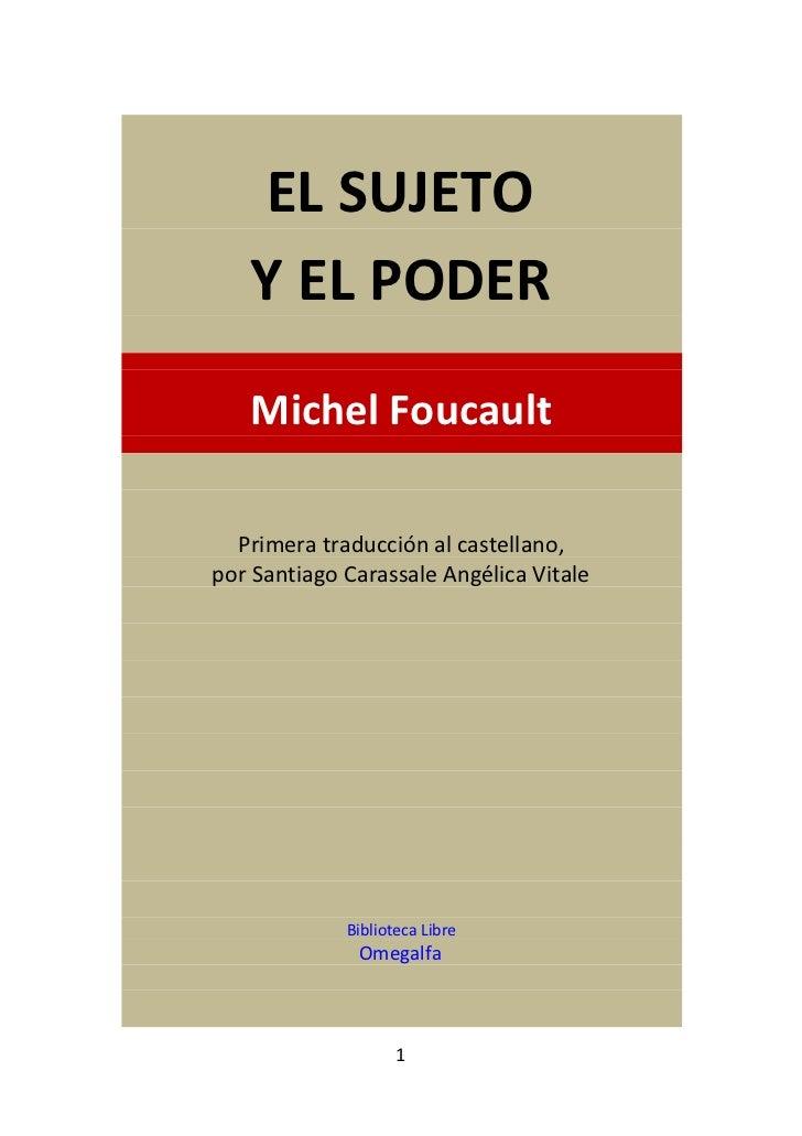 EL SUJETO   Y EL PODER   Michel Foucault  Primera traducción al castellano,por Santiago Carassale Angélica Vitale         ...