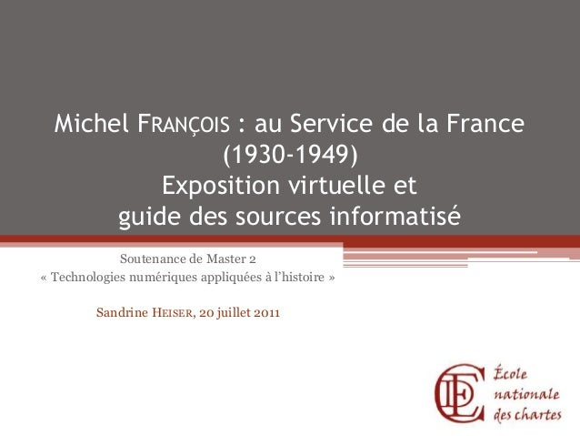 Michel FRANÇOIS : au Service de la France (1930-1949) Exposition virtuelle et guide des sources informatisé Soutenance de ...