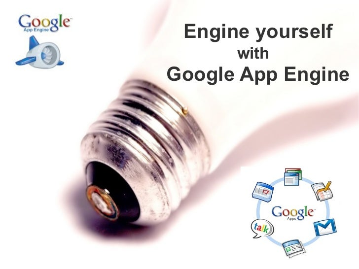 Engine yourself      withGoogle App Engine