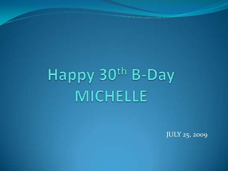 Happy 30th B-DayMICHELLE<br />JULY 25, 2009<br />