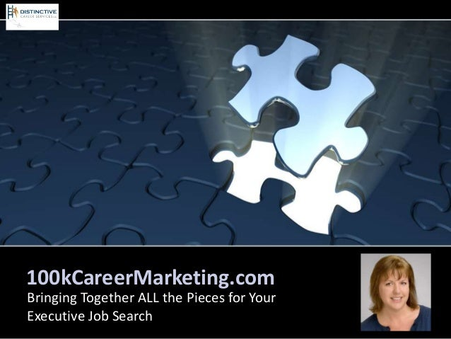 100kCareerMarketing.com Bringing Together ALL the Pieces for Your Executive Job Search