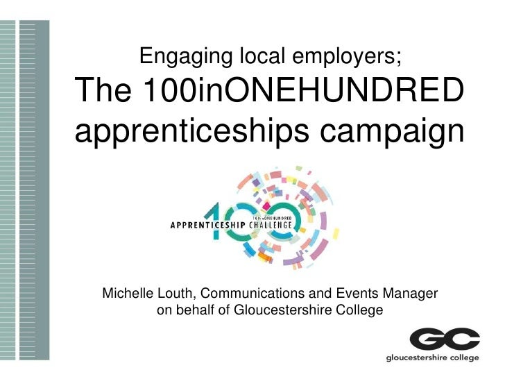 Engaging local employers - the 100inONEHUNDRED apprenticeship campaign: Michelle Louth, Communications and Events Manager, Gloucestershire College