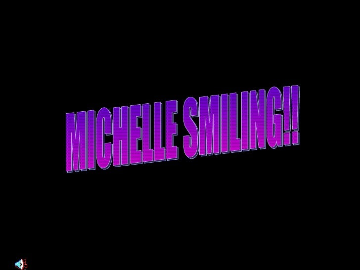 MICHELLE SMILING!!