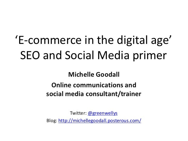 'E-commerce in the digital age' SEO and Social Media primer              Michelle Goodall        Online communications and...