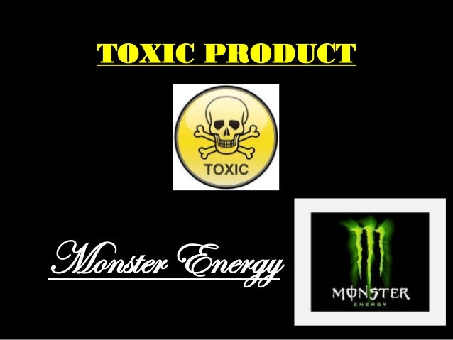TOXIC PRODUCT  Monster Energy