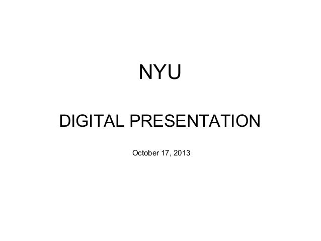 NYU DIGITAL PRESENTATION October 17, 2013