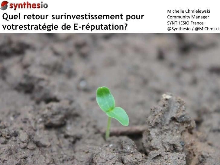 Michelle Chmielewski<br />Community Manager<br />SYNTHESIO France<br />@Synthesio / @MiChmski<br />Quel retour surinvestis...