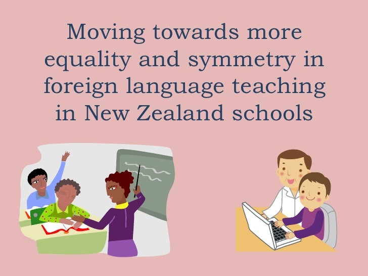Moving towards moreequality and symmetry inforeign language teaching in New Zealand schools