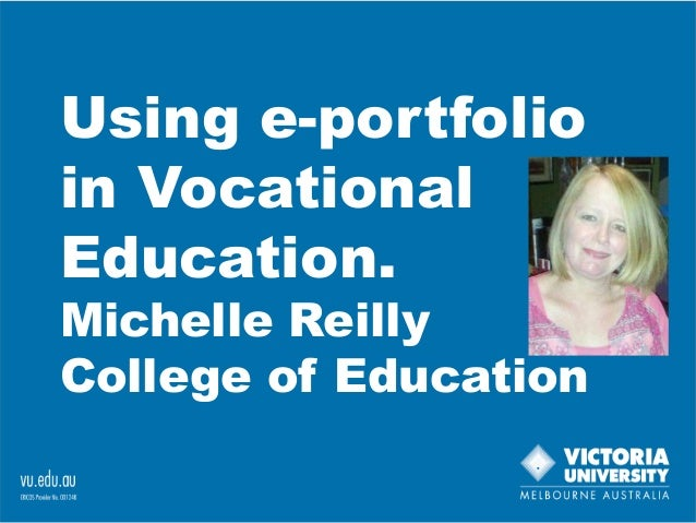 Using e-portfolio in Vocational Education. Michelle Reilly College of Education