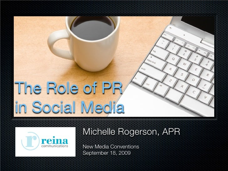 The Role of PR in Social Media          Michelle Rogerson, APR          New Media Conventions          September 18, 2009