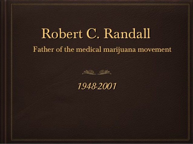 Robert C. RandallFather of the medical marijuana movement            1948-2001