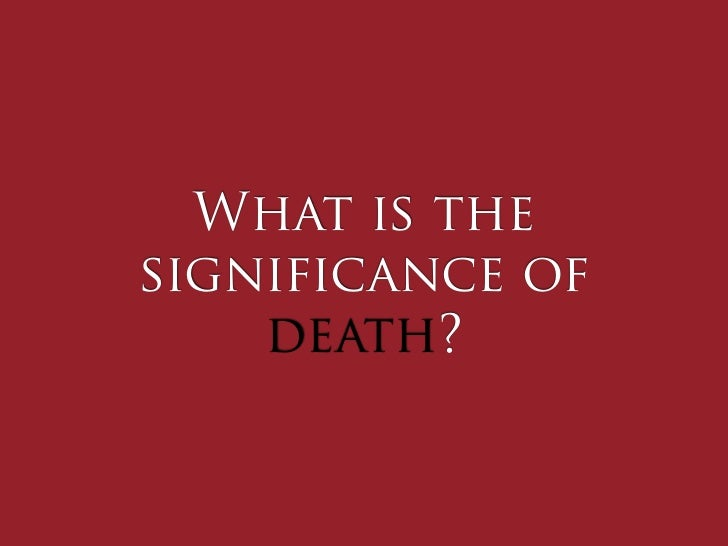 What is thesignificance of    death?
