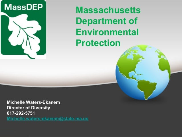 Massachusetts Department of Environmental Protection Michelle Waters-Ekanem Director of Diversity 617-292-5751 Michelle.wa...