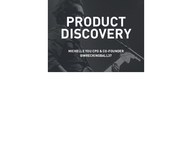 PRODUCT DISCOVERY MICHELLE YOU CPO & CO-FOUNDER @WRECKINGBALL37