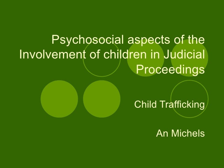Psychosocial aspects of the Involvement of children in Judicial Proceedings Child Trafficking An Michels