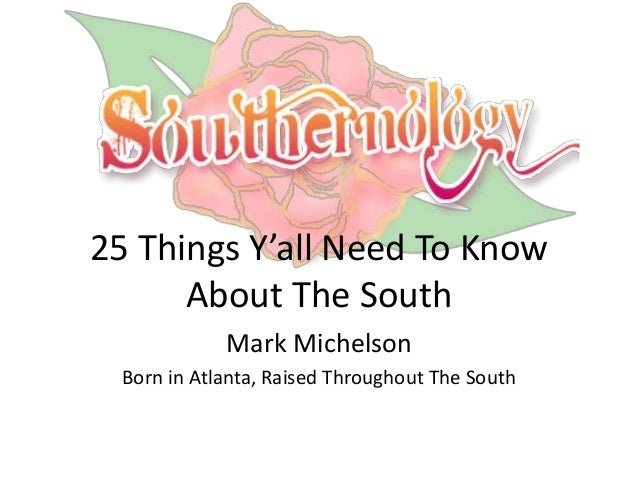 25 Things Y'all Need To Know  About The South  Mark Michelson  Born in Atlanta, Raised Throughout The South