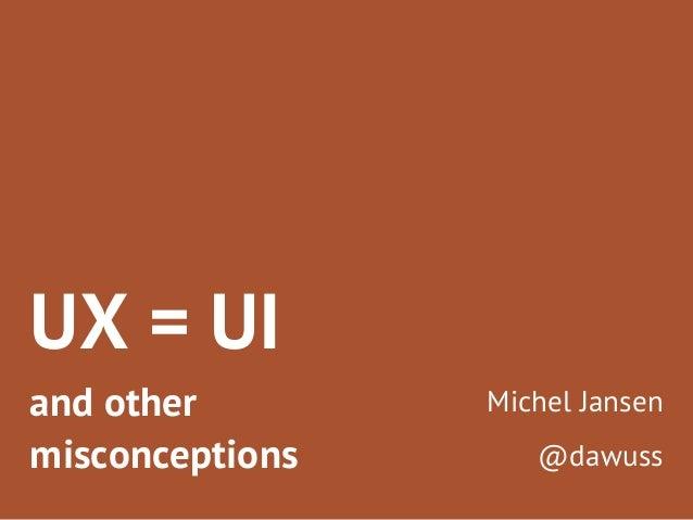 UX Café December 2013: Michel Jansen 'Why UX is not UI'