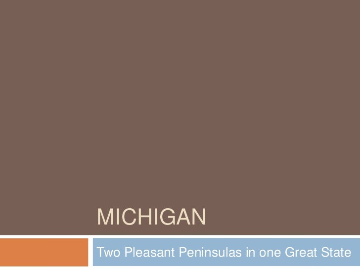 MICHIGANTwo Pleasant Peninsulas in one Great State