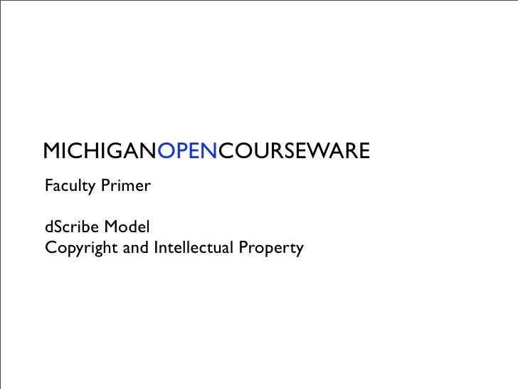 MICHIGANOPENCOURSEWARE Faculty Primer  dScribe Model Copyright and Intellectual Property