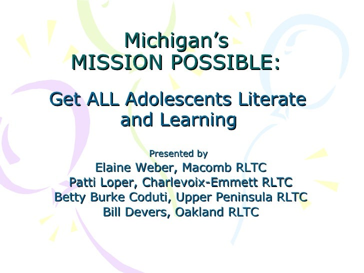 Michigan's MISSION POSSIBLE: Get ALL Adolescents Literate  and Learning   Presented by   Elaine Weber, Macomb RLTC Patti L...