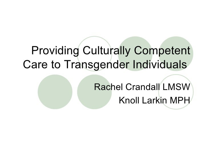 Providing Culturally Competent Care to Transgender Individuals  Rachel Crandall LMSW Knoll Larkin MPH