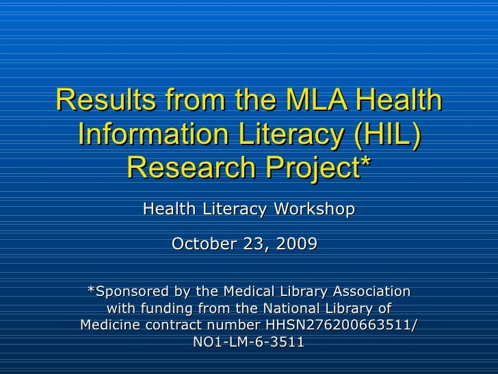 Results from the MLA Health Information Literacy (HIL) Research Project* Health Literacy Workshop October 23, 2009   *Spon...