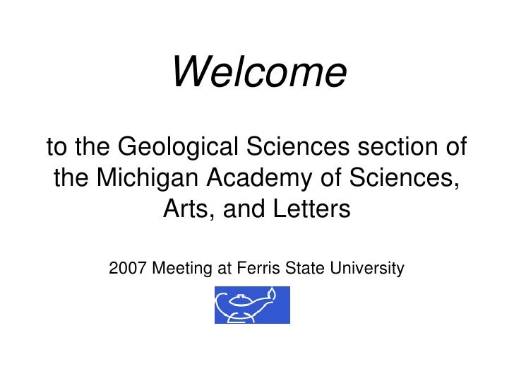 Welcome to the Geological Sciences section of  the Michigan Academy of Sciences,           Arts, and Letters       2007 Me...