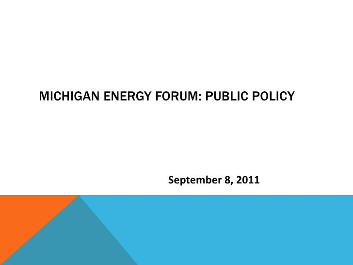 Michigan Energy Forum: Public Policy<br />September 8, 2011<br />