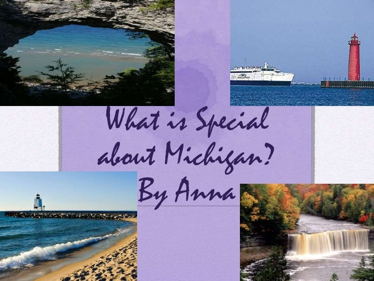 What is Special about Michigan?By Anna<br />